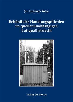 Behördliche Handlungspflichten im quellenunabhängigen Luftqualitätsrecht von Weise,  Jan Christoph