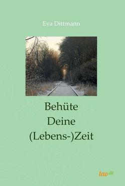 Behüte Deine (Lebens-)Zeit von Dittmann,  Eva