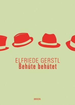 Behüte behütet von Gerstl,  Elfriede, Gürtler,  Christa, Mitterbauer,  Helga