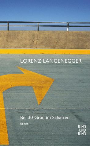 Bei 30 Grad im Schatten von Langenegger,  Lorenz