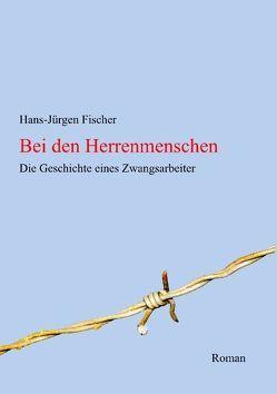 Bei den Herrenmenschen von Fischer,  Hans-Jürgen