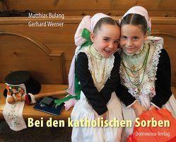 Bei den katholischen Sorben von Bulang,  Matthias, Werner,  Gerhard