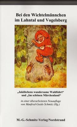 Bei den Wichtelmännchen im Lahntal und Vogelsberg von Schmitz,  Manfred-Guido