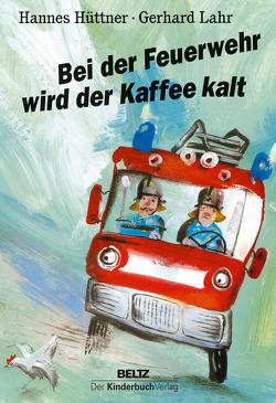 Bei der Feuerwehr wird der Kaffee kalt von Hüttner,  Hannes, Lahr,  Gerhard