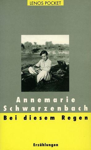 Bei diesem Regen von Perret,  Roger, Schwarzenbach,  Annemarie