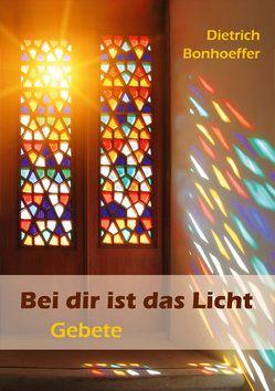 Bei dir ist das Licht von Bonhoeffer,  Dietrich