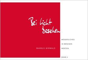 Bei Licht besehen von Mirwald,  Markus