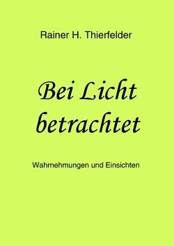 Bei Licht betrachtet von Thierfelder,  Rainer H
