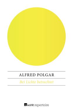 Bei Lichte betrachtet von Polgar,  Alfred, Richter,  Bernt