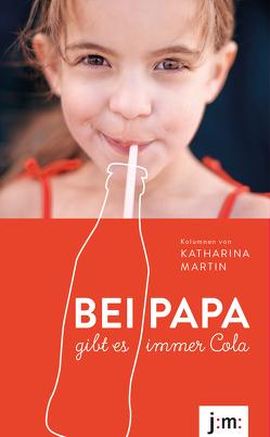 Bei Papa gibt es immer Cola von Martin,  Katharina
