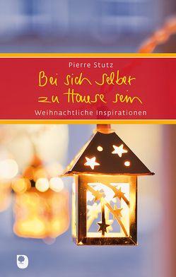 Bei sich selber zu Hause sein: Weihnachtliche Inspirationen von Göppel,  Andrea, Stutz,  Pierre