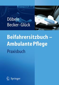 Beifahrersitzbuch – Ambulante Pflege von Becker,  U., Döbele,  M., Glück,  B.