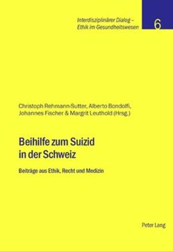 Beihilfe zum Suizid in der Schweiz von Bondolfi,  Alberto, Fischer,  Johannes, Rehmann-Sutter,  Christoph