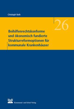 Beihilfenrechtskonforme und ökonomisch fundierte Strukturreformoptionen für kommunale Krankenhäuser von Roth,  Christoph