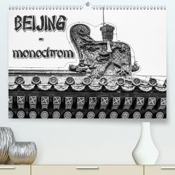 Beijing – monochrom (Premium, hochwertiger DIN A2 Wandkalender 2021, Kunstdruck in Hochglanz) von Baumert,  Frank