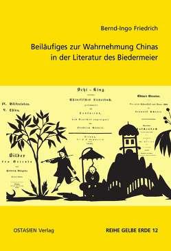 Beiläufiges zur Wahrnehmung Chinas in der Literatur des Biedermeier von Friedrich,  Bernd Ingo
