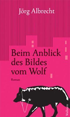Beim Anblick des Bildes vom Wolf von Albrecht,  Jörg