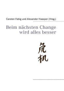 Beim nächsten Change wird alles besser von Fabig,  Carsten, Haasper,  Alexander