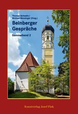Beinberger Gespräche – Sammelband 2 von Menzinger,  Michael, Schwehr,  Thomas