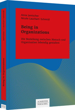 Being in Organizations von Jantscher,  Anna, Lauchart-Schmidl,  Nicole