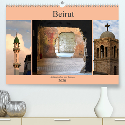 Beirut – auferstanden aus Ruinen (Premium, hochwertiger DIN A2 Wandkalender 2020, Kunstdruck in Hochglanz) von Thauwald,  Pia