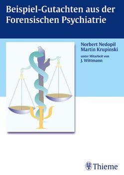 Beispiel-Gutachten aus der Forensischen Psychiatrie von Krupinski,  Martin, Nedopil,  Norbert, Wittmann,  Johannes