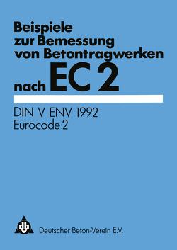 Beispiele zur Bemessung von Betontragwerken nach EC 2 von Deutscher Beton-Verein e.V.