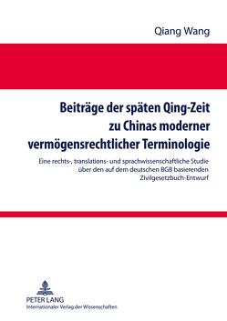 Beiträge der späten Qing-Zeit zu Chinas moderner vermögensrechtlicher Terminologie von Wang,  Qiang
