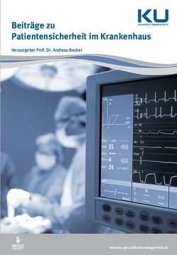 Beiträge zu Patientensicherheit im Krankenhaus von Becker,  Prof. Dr. Andreas