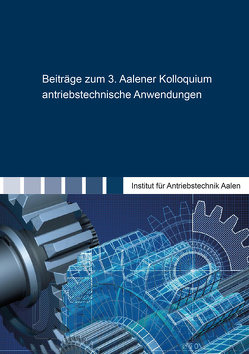 Beiträge zum 3. Aalener Kolloquium antriebstechnische Anwendungen