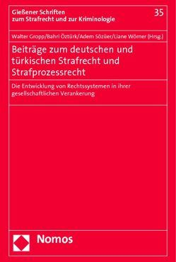 Beiträge zum deutschen und türkischen Strafrecht und Strafprozessrecht von Gropp,  Walter, Öztürk,  Bahri, Sözüer,  Adem, Wörner,  Liane
