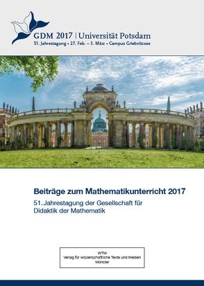 Beiträge zum Mathematikunterricht 2017 von Kortenkamp,  Ulrich, Kuzle,  Ana