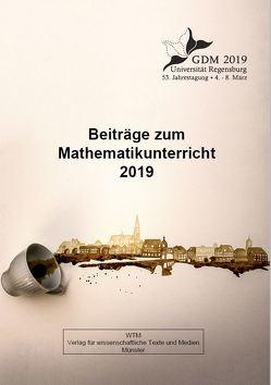Beiträge zum Mathematikunterricht 2019 von Binder,  Karin, Frank,  Andreas, Krauss,  Stefan