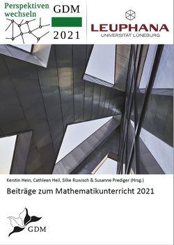 Beiträge zum Mathematikunterricht 2021 von Heil,  Cathleen, Hein,  Kerstin, Prediger,  Susanne, Ruwisch,  Silke
