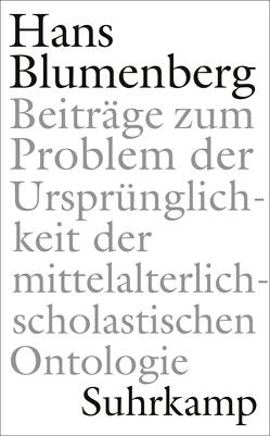 Beiträge zum Problem der Ursprünglichkeit der mittelalterlich-scholastischen Ontologie von Blumenberg,  Hans, Dahlke,  Benjamin, Laarmann,  Matthias
