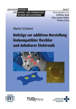 Beiträge zur additiven Herstellung biokompatibler flexibler und dehnbarer Elektronik von Schubert,  Martin