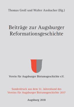 Beiträge zur Augsburger Reformationsgeschichte von Ansbacher,  Walter, Groll,  Thomas