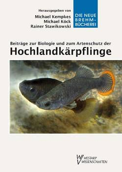Beiträge zur Biologie und zum Artenschutz der Hochlandkärpflinge von Kempkes,  Michael, Köck,  Michael, Stawikowski,  Rainer