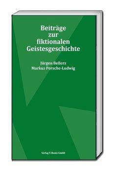 Beiträge zur fiktionalen Geistesgeschichte von Bellers ,  Jürgen, Porsche-Ludwig,  Markus