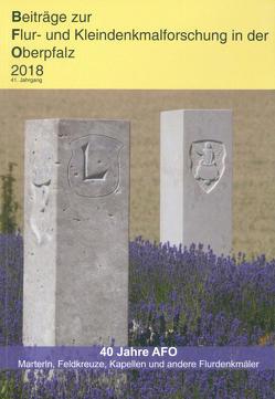 Beiträge zur Flur- und Kleindenkmalforschung in der Oberpfalz / Beiträge zur Flur- und Kleindenkmalforschung in der Oberpfalz 2018 von Böhm,  Leonore, Chroback,  Werner, Frahsek,  Bernhard, Morsbach,  Peter