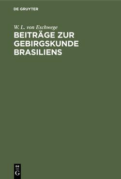 Beiträge zur Gebirgskunde Brasiliens von Eschwege,  W. L. von