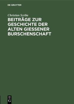 Beiträge zur Geschichte der alten Gießener Burschenschaft von Haupt,  Hermann, Scriba,  Christian