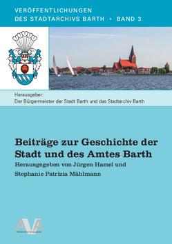 Beiträge zur Geschichte der Stadt und des Amtes Barth von Hamel,  Jürgen, Mählmann,  Stephanie Patrizia