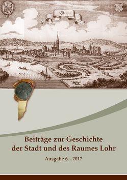 Beiträge zur Geschichte der Stadt und des Raumes Lohr