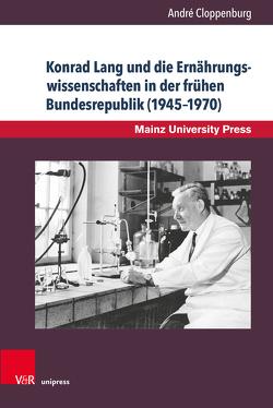 Konrad Lang und die Ernährungswissenschaften in der frühen Bundesrepublik (1945–1970) von Cloppenburg,  André