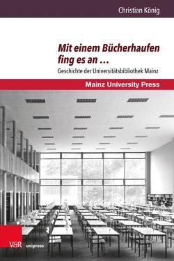 Beiträge zur Geschichte der Universität Mainz. Neue Folge / Mit einem Bücherhaufen fing es an … von Koenig,  Christian