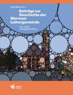 Beiträge zur Geschichte der Wormser Luthergemeinde von Boennen,  Gerold