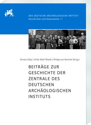 Beiträge zur Geschichte der Zentrale des Deutschen Archäologischen Instituts von Dally,  Ortwin, von Rummel,  Philipp, Wulf-Rheidt,  Ulrike