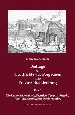 Beiträge zur Geschichte des Bergbaues in der Provinz Brandenburg. von Becker,  Klaus-Dieter, Cramer,  Hermann