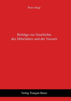 Beiträge zur Geschichte des Mittelalters und der Neuzeit von Stegt,  Peter